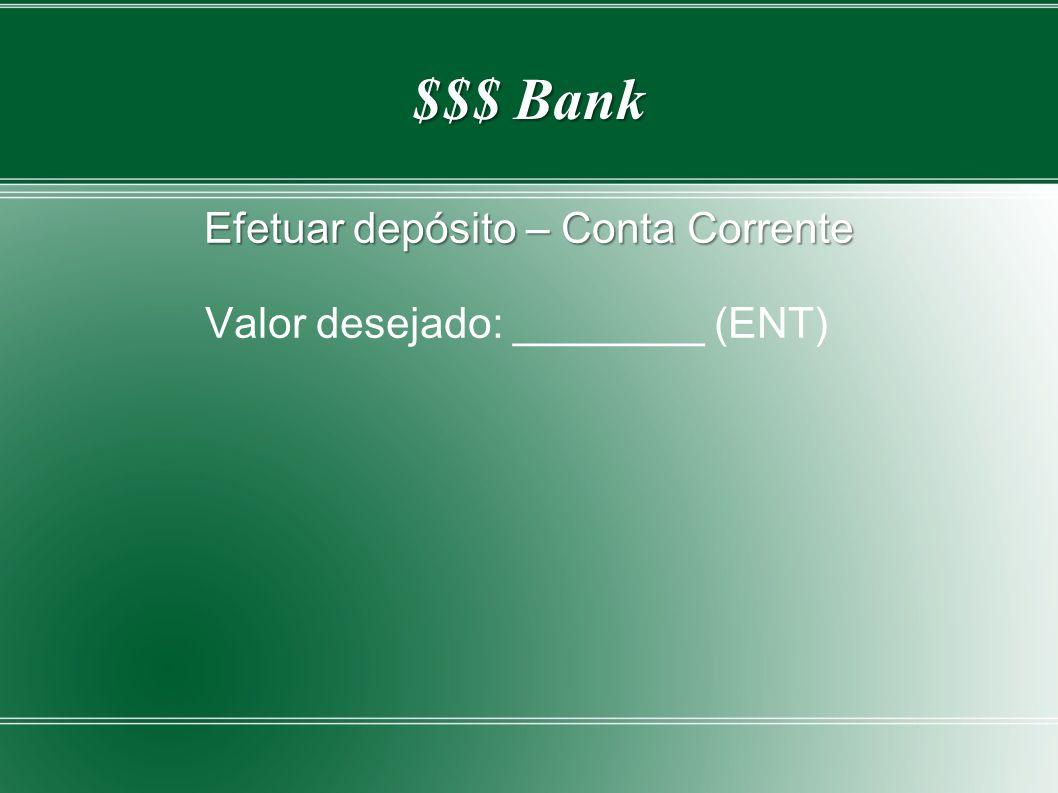 $$$ Bank Efetuar depósito – Conta Corrente Valor desejado: ________ (ENT)