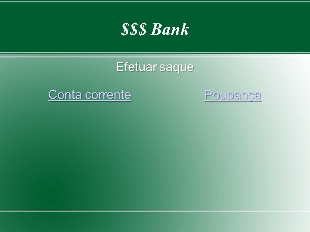 $$$ Bank Efetuar saque Conta correntePoupança Conta correntePoupança