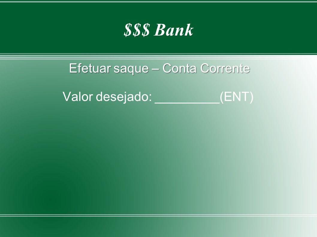 $$$ Bank Efetuar saque – Conta Corrente Valor desejado: _________(ENT)