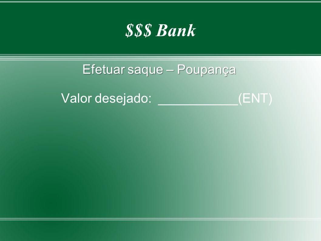 $$$ Bank Efetuar saque – Poupança Valor desejado: ___________(ENT)
