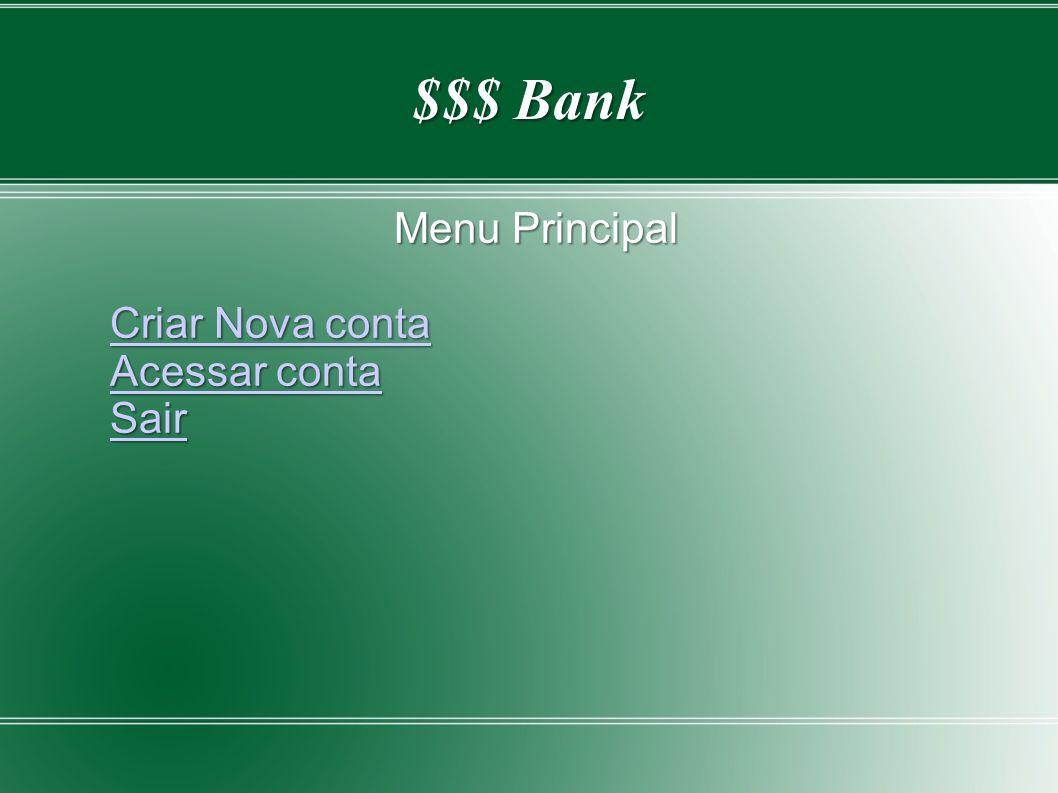 $$$ Bank Menu Principal Menu Principal Criar Nova conta Criar Nova conta Acessar conta Acessar conta Sair
