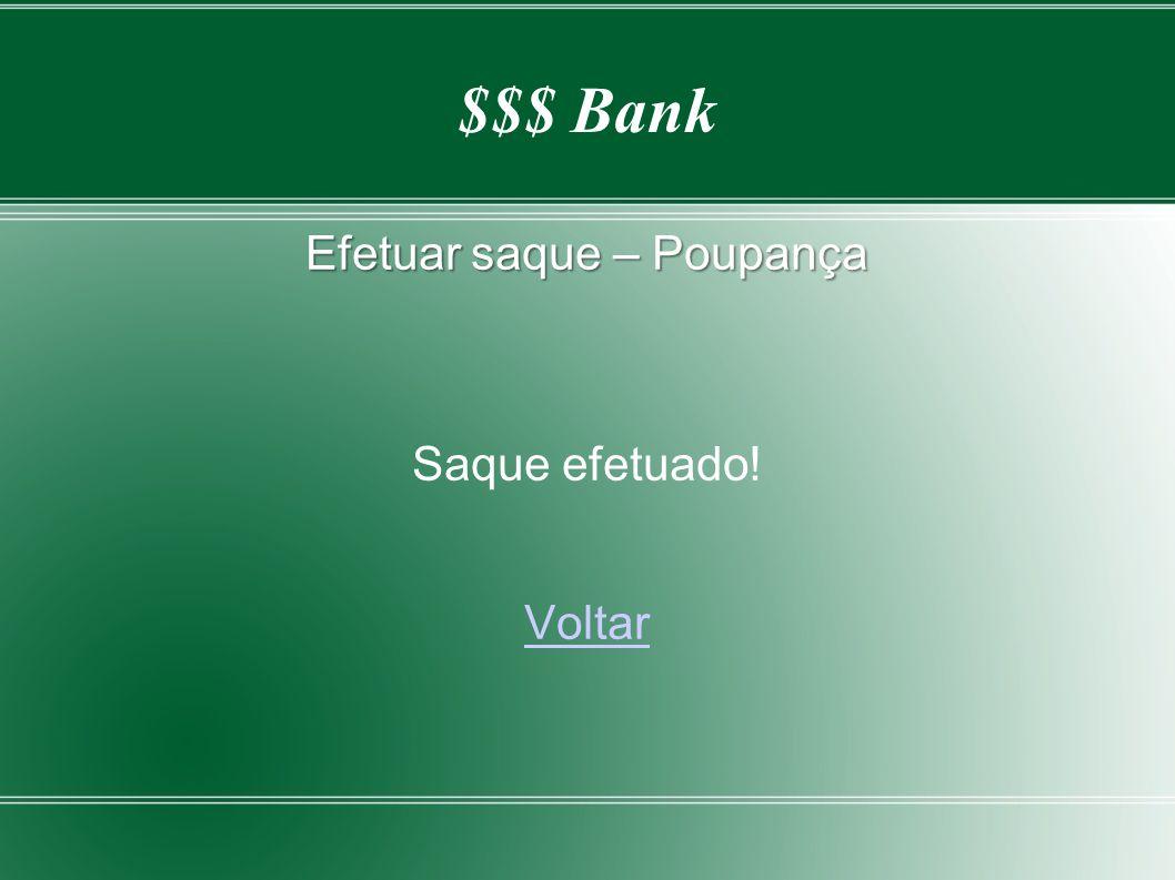 $$$ Bank Efetuar saque – Poupança Saque efetuado! Voltar