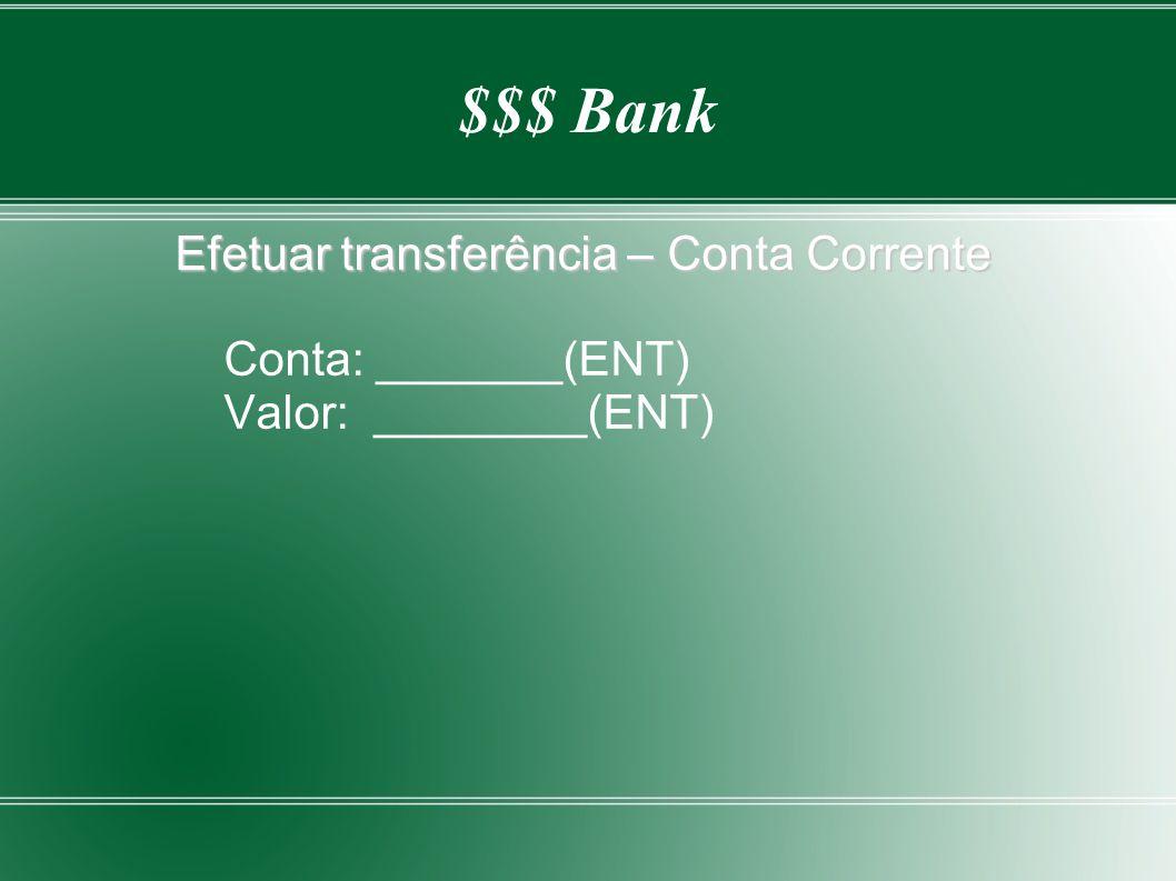 $$$ Bank Efetuar transferência – Conta Corrente Conta: _______(ENT) Valor: ________(ENT)