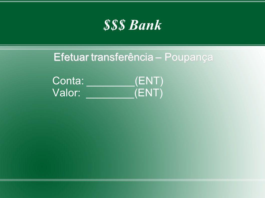 $$$ Bank Efetuar transferência – Poupança Conta: ________(ENT) Valor: ________(ENT)