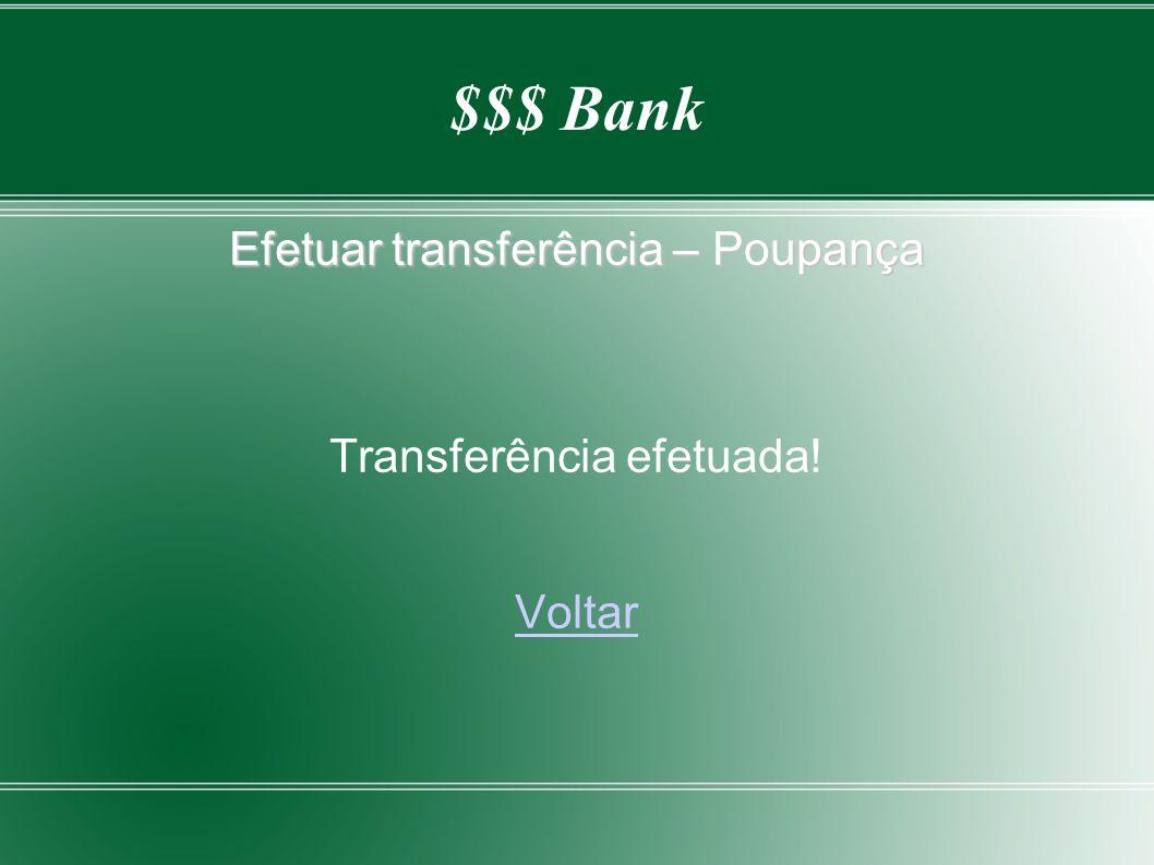 $$$ Bank Efetuar transferência – Poupança Transferência efetuada! Voltar