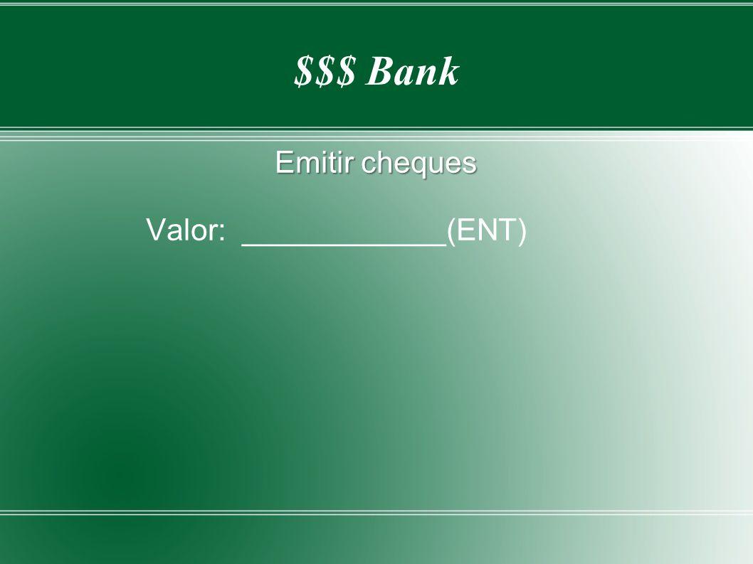 $$$ Bank Emitir cheques Valor: ____________(ENT)