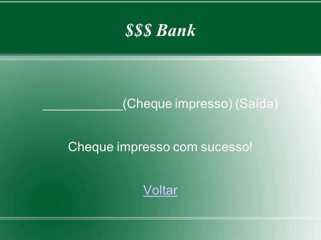 $$$ Bank ___________(Cheque impresso) (Saída) Cheque impresso com sucesso! Voltar