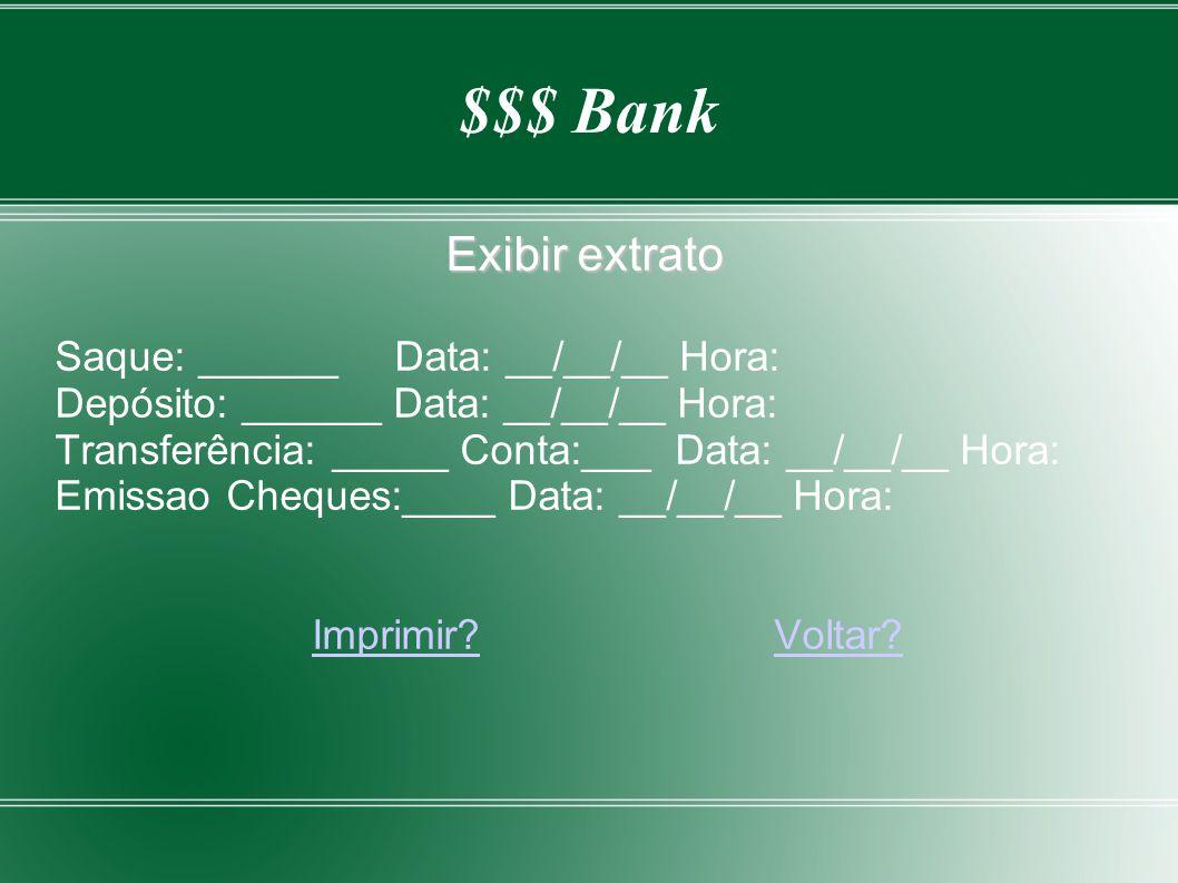 $$$ Bank Exibir extrato Saque: ______ Data: __/__/__ Hora: Depósito: ______ Data: __/__/__ Hora: Transferência: _____ Conta:___ Data: __/__/__ Hora: E