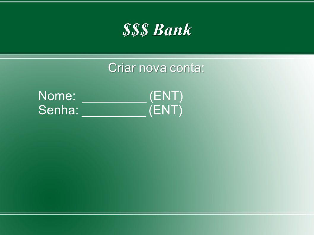 $$$ Bank Criar nova conta: Nome: _________ (ENT) Senha: _________ (ENT)