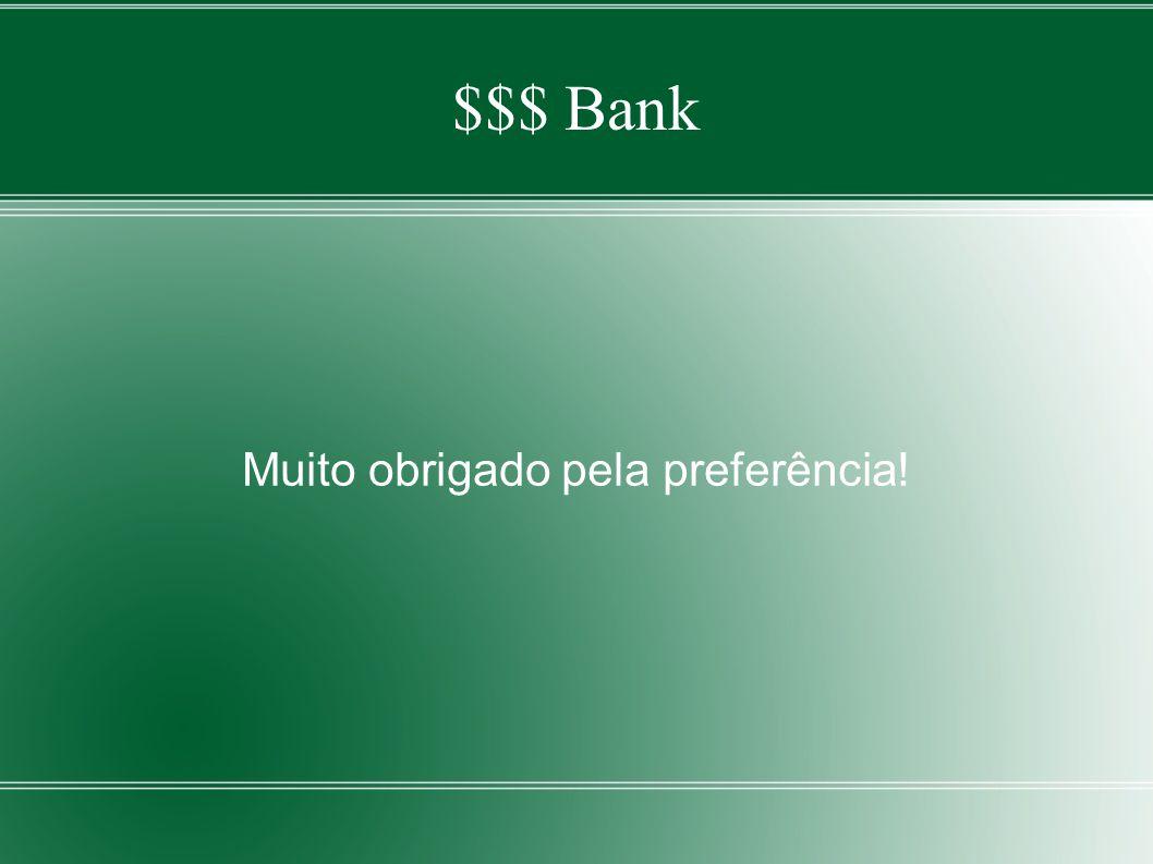 $$$ Bank Muito obrigado pela preferência!