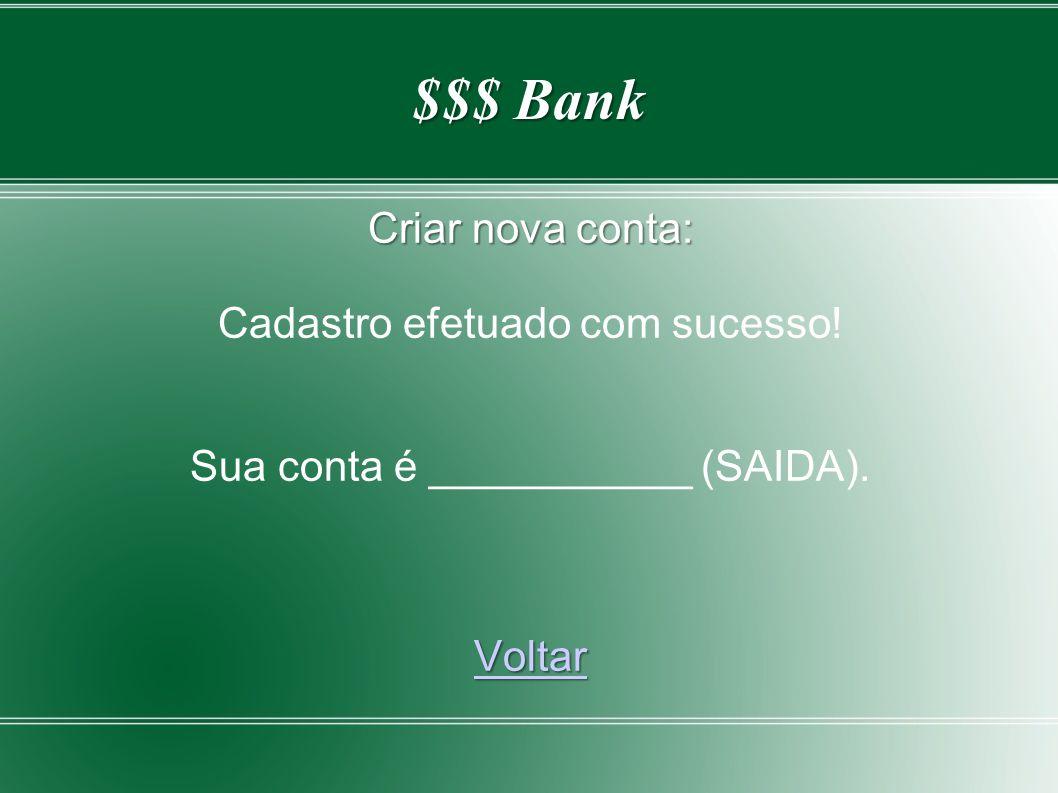 $$$ Bank Criar nova conta: Cadastro efetuado com sucesso! Sua conta é ___________ (SAIDA). Voltar