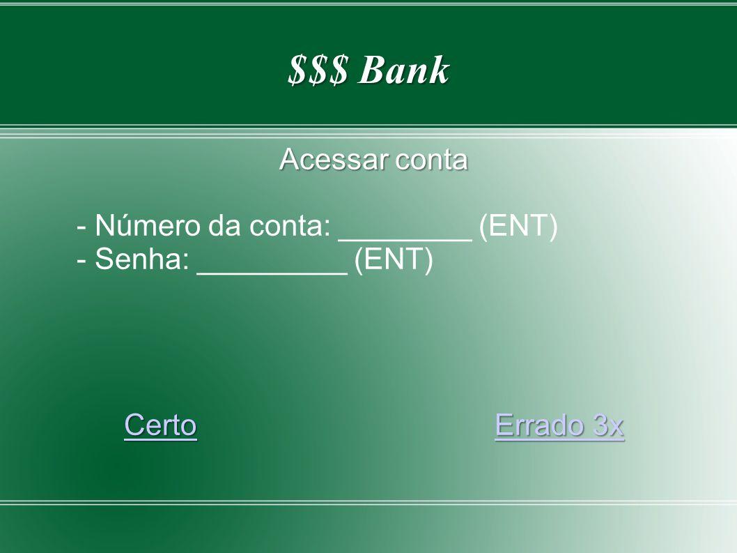$$$ Bank Acessar conta - Número da conta: ________ (ENT) - Senha: _________ (ENT) CertoErrado 3x CertoErrado 3x