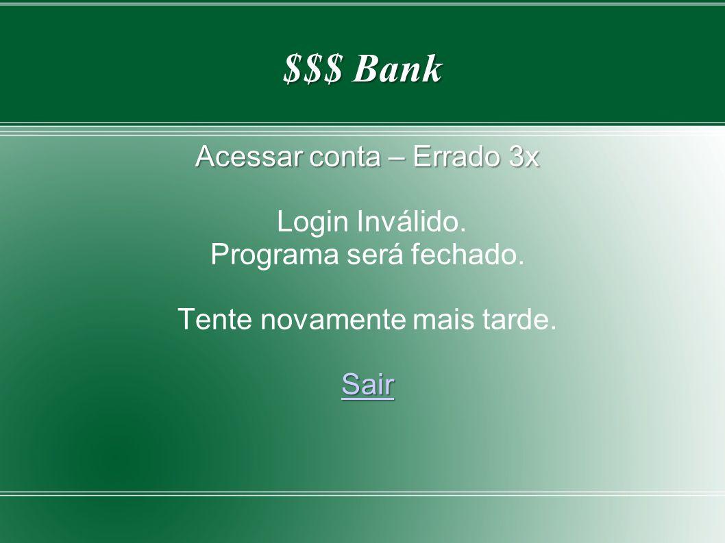 $$$ Bank Acessar conta – Errado 3x Login Inválido. Programa será fechado. Tente novamente mais tarde. Sair