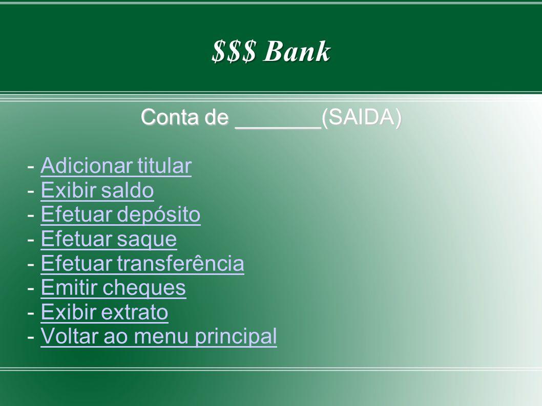 $$$ Bank Conta de _______(SAIDA) - Adicionar titularAdicionar titular - Exibir saldoExibir saldo - Efetuar depósitoEfetuar depósito - Efetuar saqueEfe