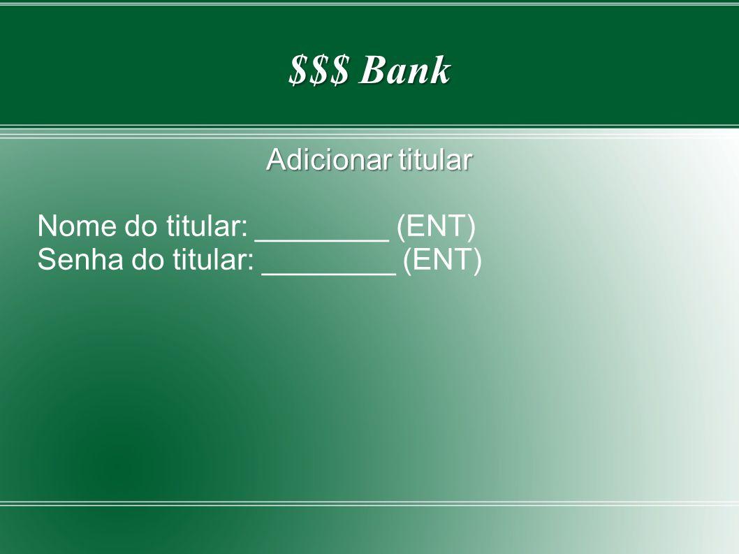 $$$ Bank Adicionar titular Nome do titular: ________ (ENT) Senha do titular: ________ (ENT)
