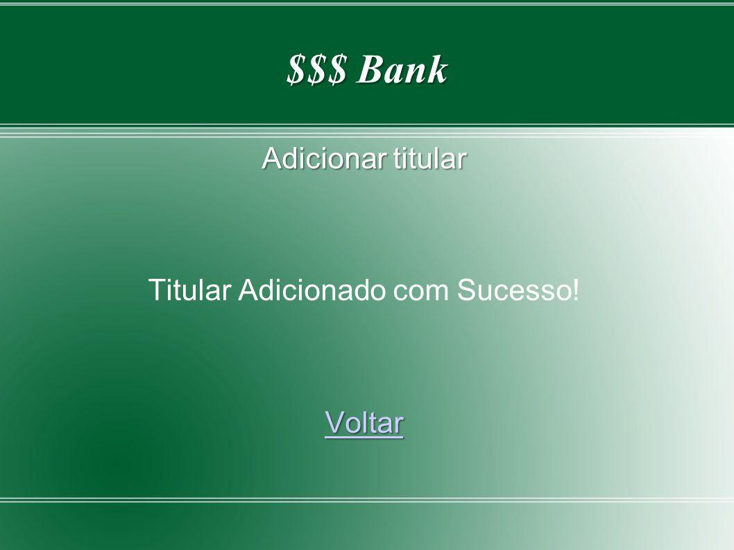 $$$ Bank Adicionar titular Titular Adicionado com Sucesso! Voltar