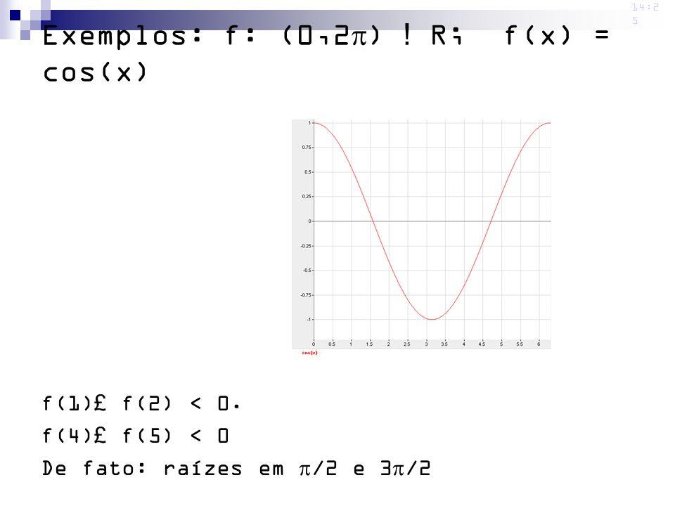 14:2 5 f(1)£ f(2) < 0. f(4)£ f(5) < 0 De fato: raízes em /2 e 3 /2 Exemplos: f: (0,2 ) ! R; f(x) = cos(x)