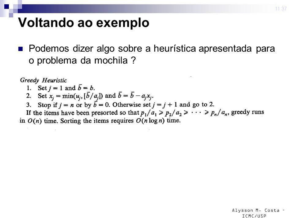 Alysson M. Costa – ICMC/USP Voltando ao exemplo Podemos dizer algo sobre a heurística apresentada para o problema da mochila ? 4 mar 2009. 11:37