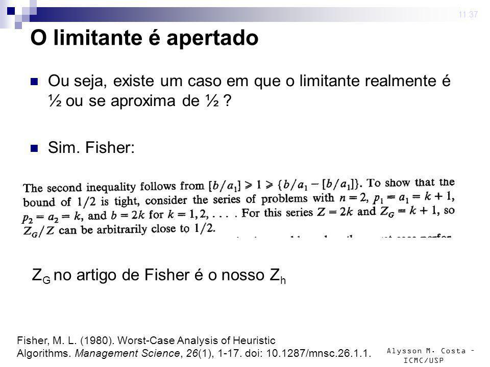 Alysson M. Costa – ICMC/USP O limitante é apertado Ou seja, existe um caso em que o limitante realmente é ½ ou se aproxima de ½ ? Sim. Fisher: 4 mar 2