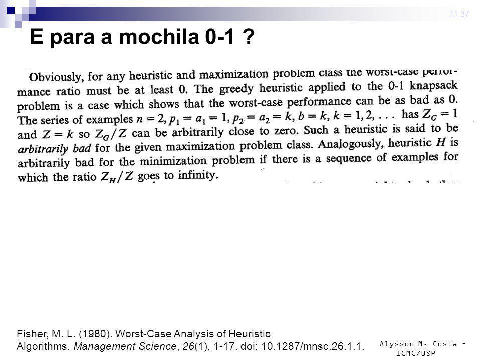 Alysson M. Costa – ICMC/USP E para a mochila 0-1 ? 4 mar 2009. 11:37 Fisher, M. L. (1980). Worst-Case Analysis of Heuristic Algorithms. Management Sci
