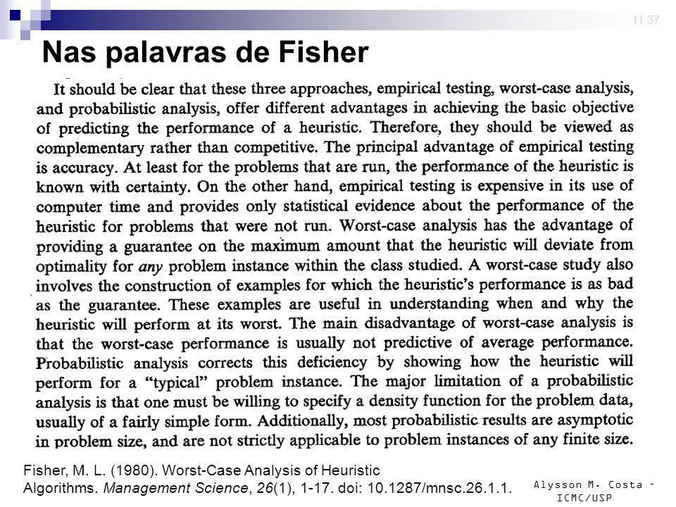 Alysson M. Costa – ICMC/USP Nas palavras de Fisher 4 mar 2009. 11:37 Fisher, M. L. (1980). Worst-Case Analysis of Heuristic Algorithms. Management Sci