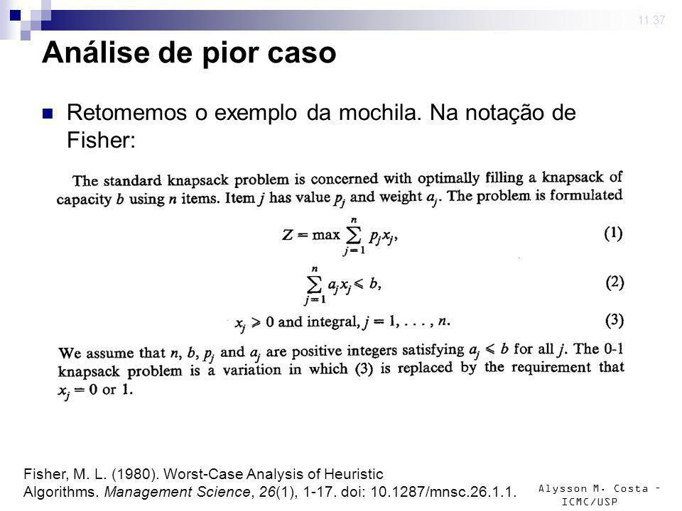 Alysson M. Costa – ICMC/USP Análise de pior caso Retomemos o exemplo da mochila. Na notação de Fisher: 4 mar 2009. 11:37 Fisher, M. L. (1980). Worst-C