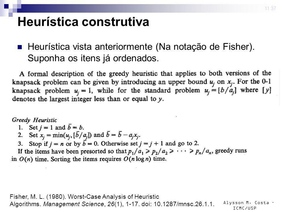 Alysson M. Costa – ICMC/USP Heurística construtiva Heurística vista anteriormente (Na notação de Fisher). Suponha os itens já ordenados. 4 mar 2009. 1