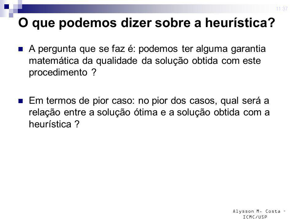 Alysson M. Costa – ICMC/USP O que podemos dizer sobre a heurística? A pergunta que se faz é: podemos ter alguma garantia matemática da qualidade da so