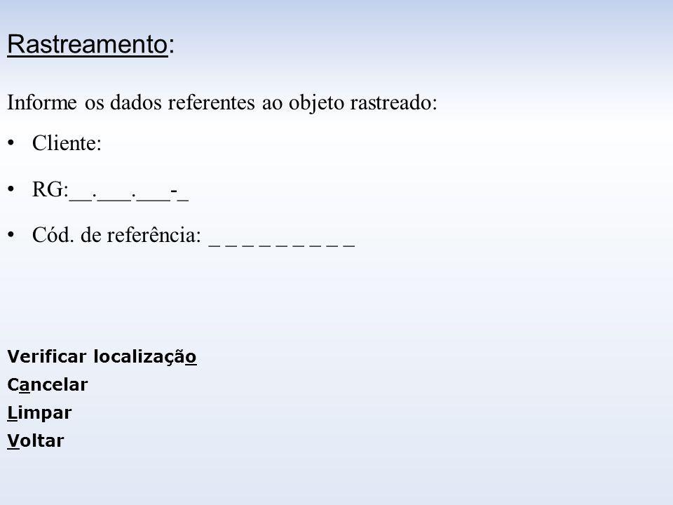 Rastreamento: Informe os dados referentes ao objeto rastreado: Cliente: RG:__.___.___-_ Cód. de referência: _ _ _ _ _ _ _ _ _ Verificar localização Ca