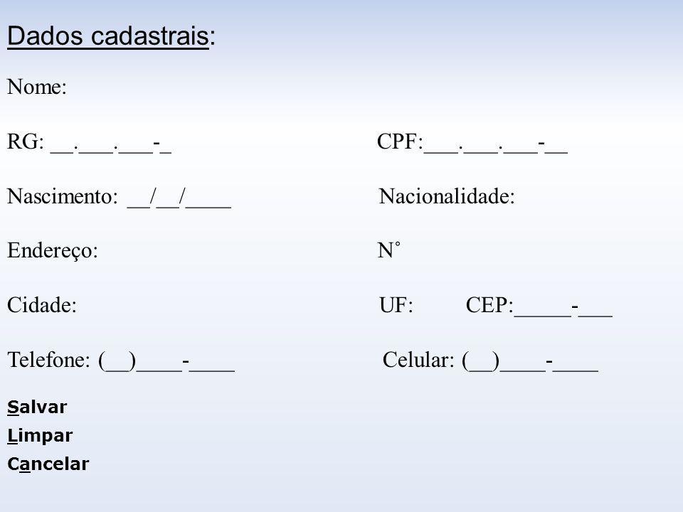 Nome: RG: __.___.___-_ CPF:___.___.___-__ Nascimento: __/__/____ Nacionalidade: Endereço: N˚ Cidade: UF: CEP:_____-___ Telefone: (__)____-____ Celular