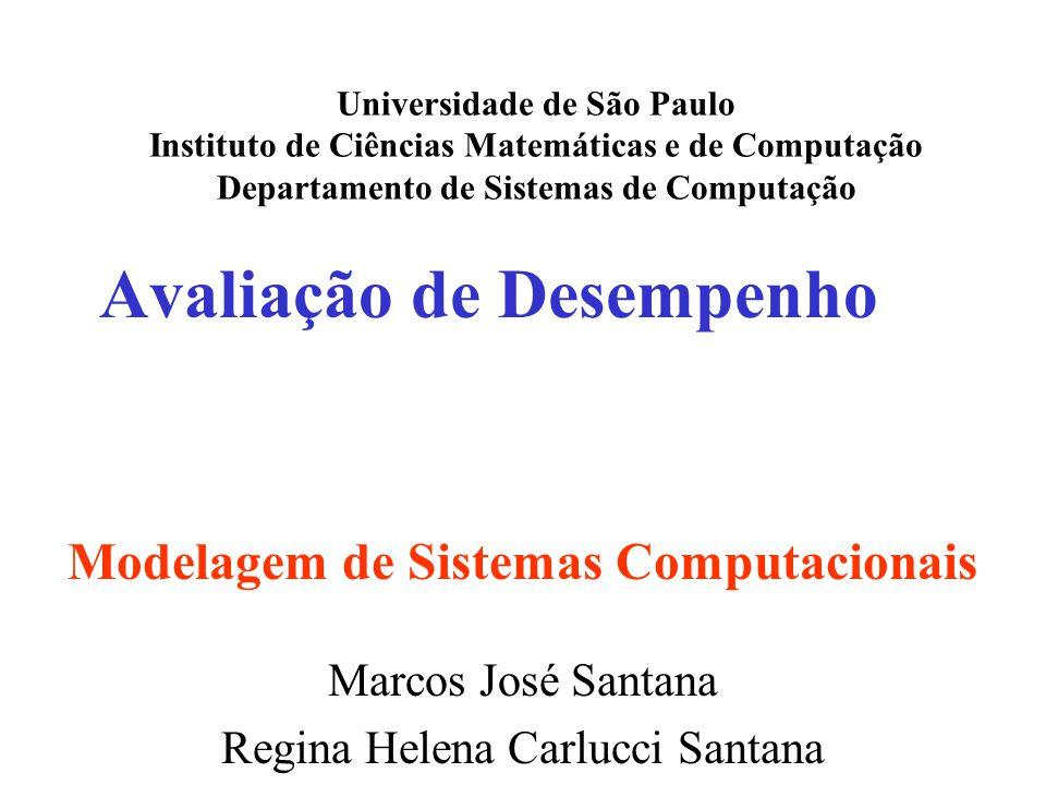 Avaliação de Desempenho Universidade de São Paulo Instituto de Ciências Matemáticas e de Computação Departamento de Sistemas de Computação Marcos José