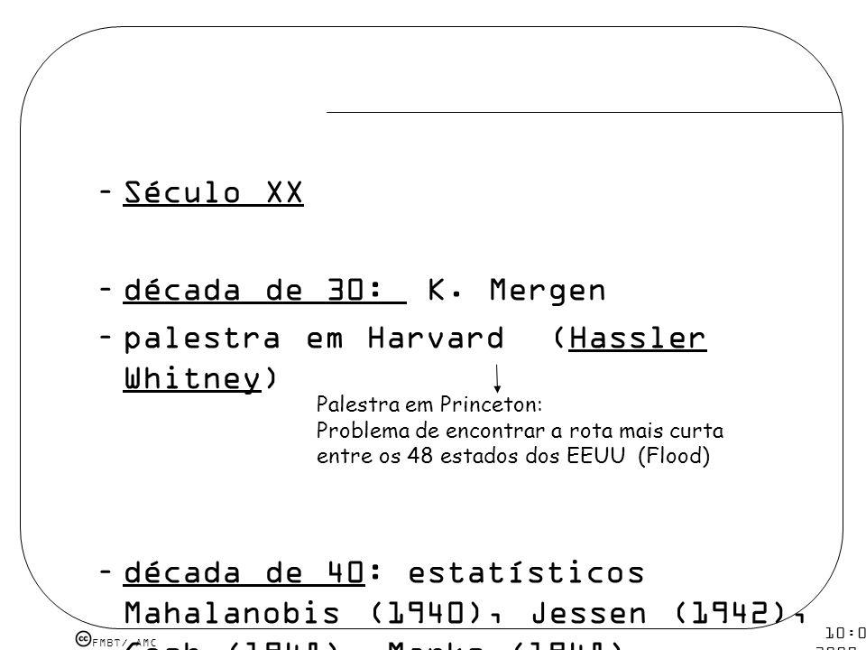 FMBT/ AMC 10:08 5 mar 2009. –Século XX –década de 30: K. Mergen –palestra em Harvard (Hassler Whitney) –década de 40: estatísticos Mahalanobis (1940),