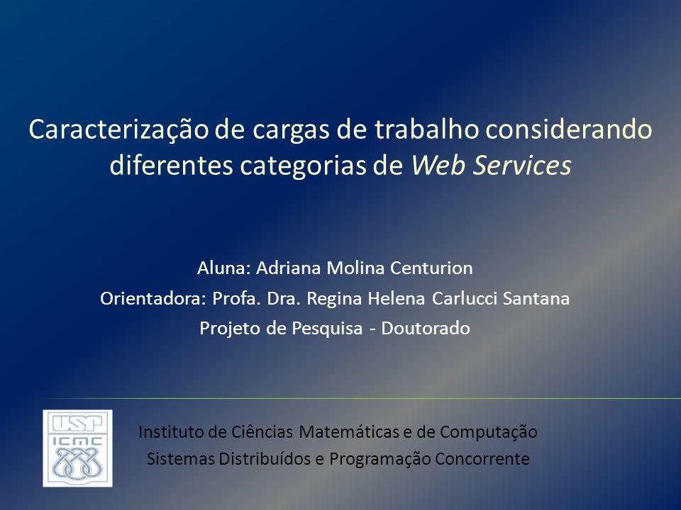 Contribuições esperadas: Caracterização de cargas de trabalho mais realistas que auxiliem no desenvolvimento de novas metodologias e técnicas para avaliação de desempenho de Web Services.