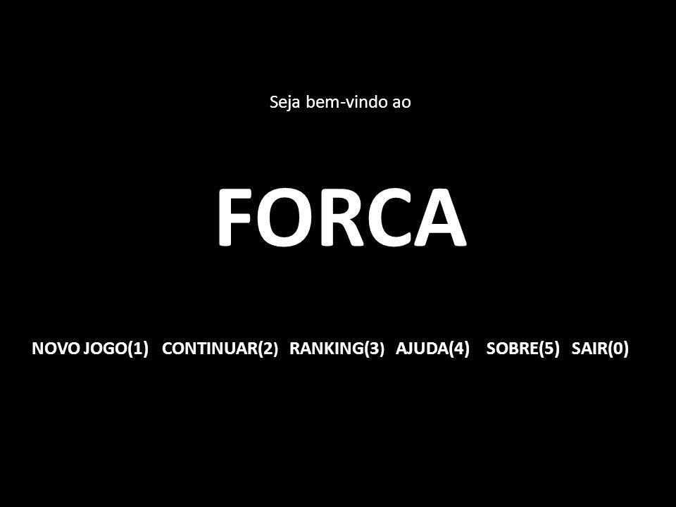 Seja bem-vindo ao FORCA NOVO JOGO(1)CONTINUAR(2 ) RANKING(3 ) AJUDA(4)SOBRE(5)SAIR(0)