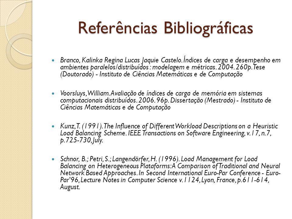 Referências Bibliográficas Branco, Kalinka Regina Lucas Jaquie Castelo. Índices de carga e desempenho em ambientes paralelos/distribuídos : modelagem