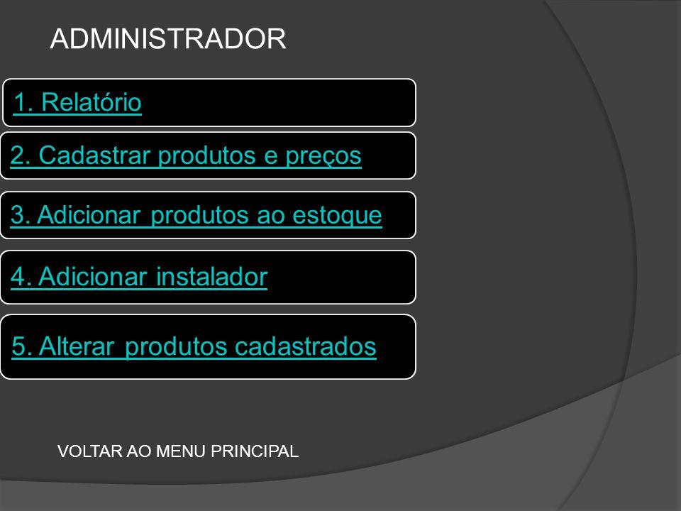 VOLTAR AO MENU PRINCIPAL ADMINISTRADOR 4. Adicionar instalador 2.