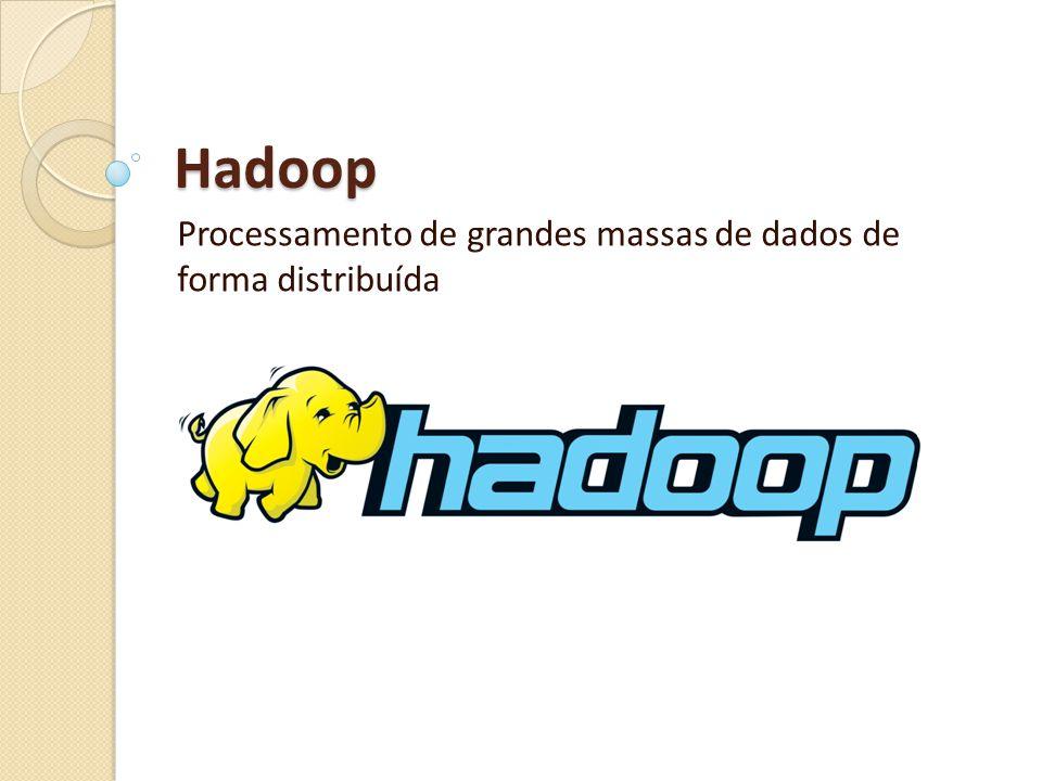 Hadoop Processamento de grandes massas de dados de forma distribuída