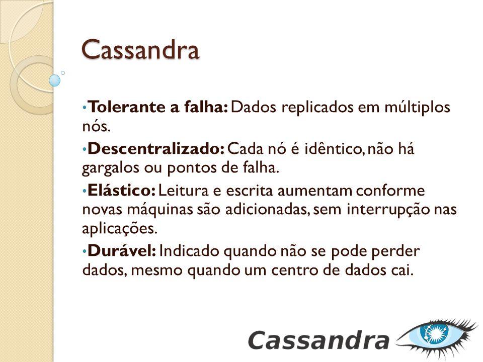 Cassandra Tolerante a falha: Dados replicados em múltiplos nós. Descentralizado: Cada nó é idêntico, não há gargalos ou pontos de falha. Elástico: Lei