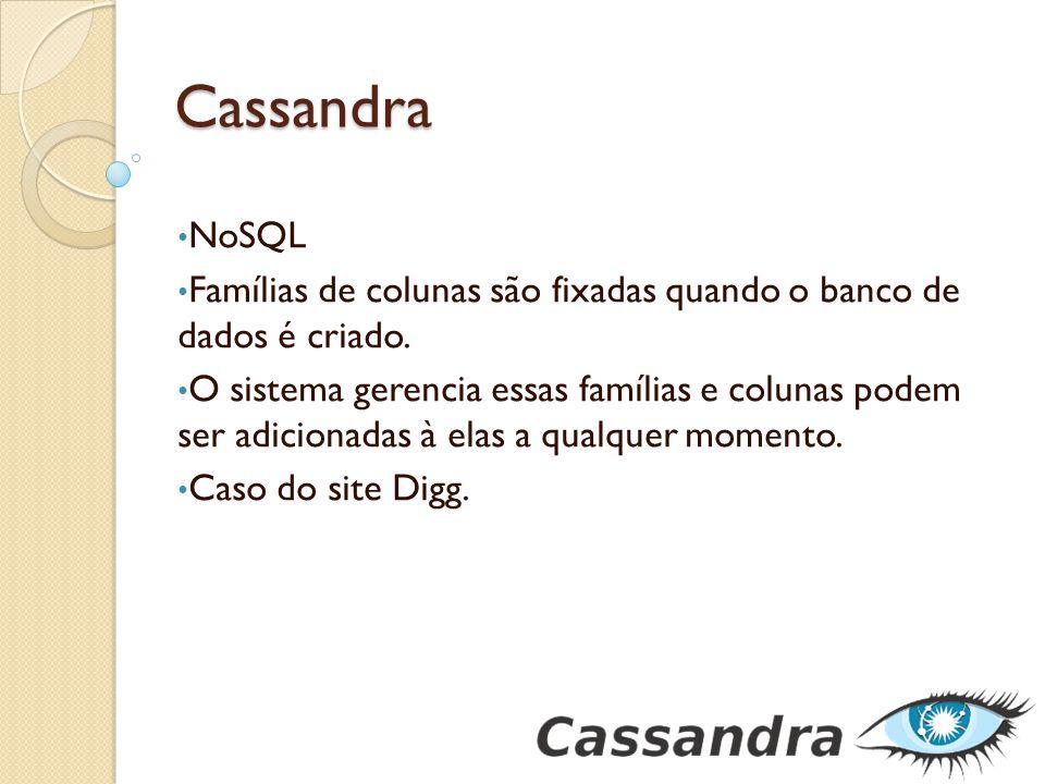 Cassandra NoSQL Famílias de colunas são fixadas quando o banco de dados é criado. O sistema gerencia essas famílias e colunas podem ser adicionadas à