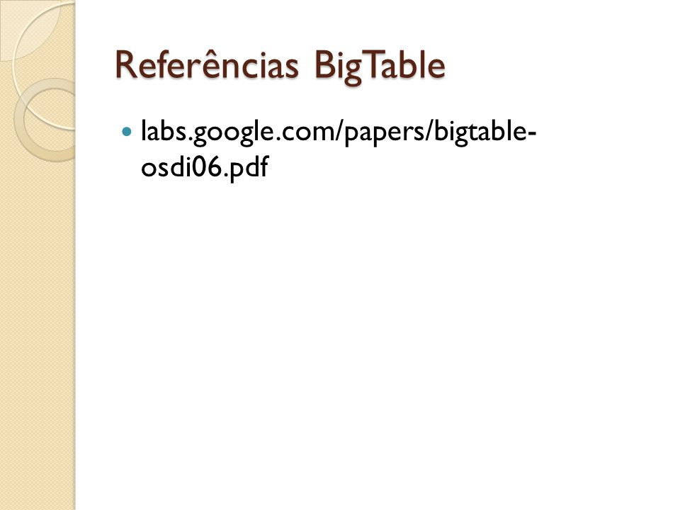 Referências BigTable labs.google.com/papers/bigtable- osdi06.pdf