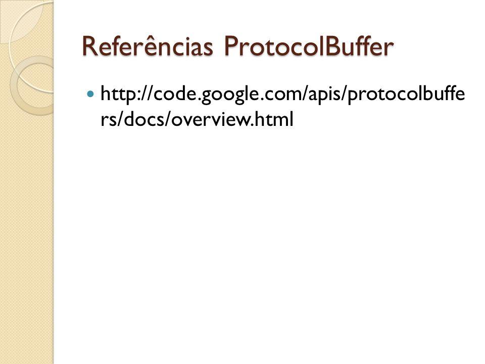 Referências ProtocolBuffer http://code.google.com/apis/protocolbuffe rs/docs/overview.html