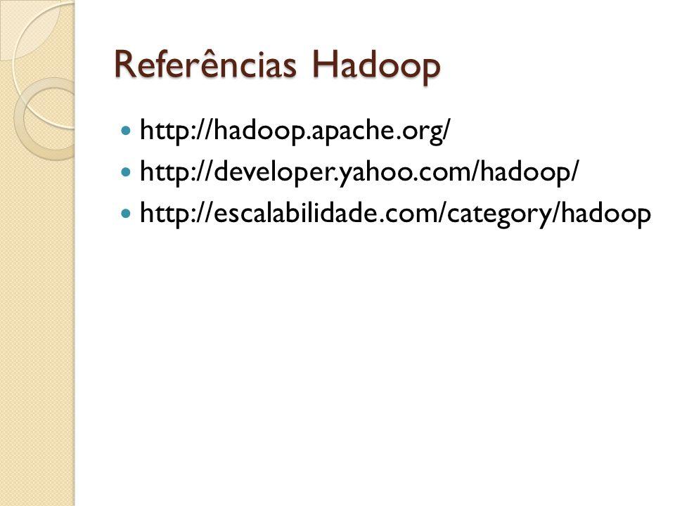 Referências Hadoop http://hadoop.apache.org/ http://developer.yahoo.com/hadoop/ http://escalabilidade.com/category/hadoop