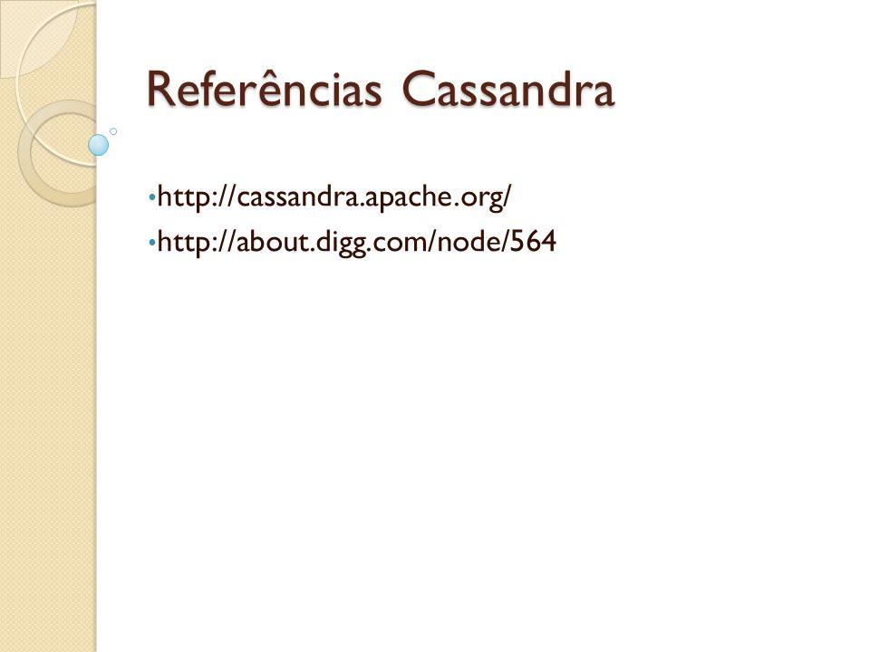 Referências Cassandra http://cassandra.apache.org/ http://about.digg.com/node/564