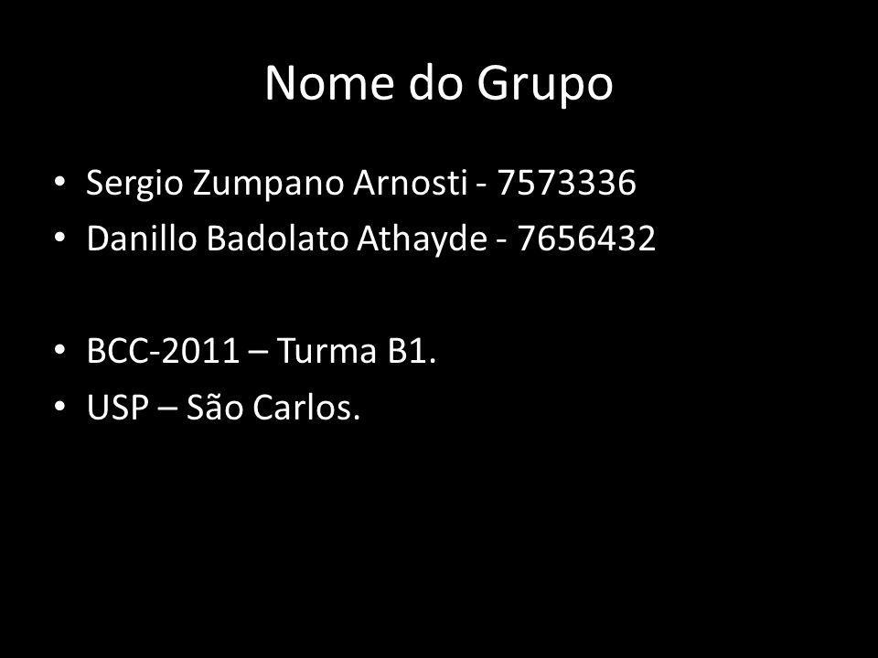 Nome do Grupo Sergio Zumpano Arnosti - 7573336 Danillo Badolato Athayde - 7656432 BCC-2011 – Turma B1. USP – São Carlos.