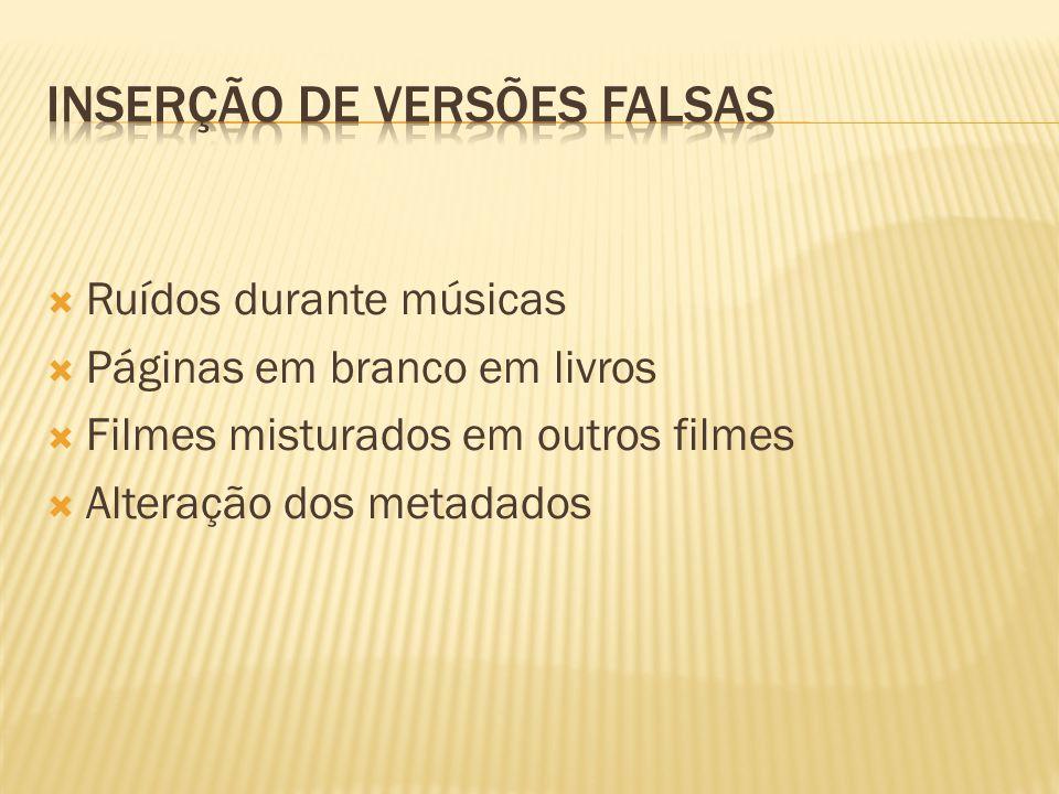 Ruídos durante músicas Páginas em branco em livros Filmes misturados em outros filmes Alteração dos metadados