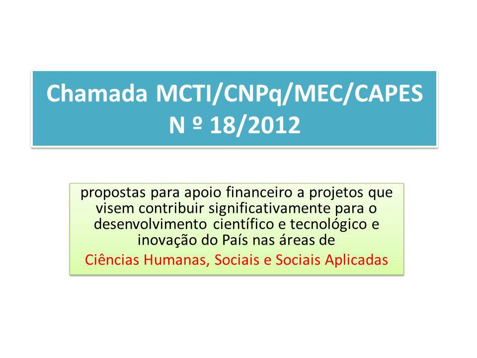 Chamada MCTI/CNPq/MEC/CAPES N º 18/2012 propostas para apoio financeiro a projetos que visem contribuir significativamente para o desenvolvimento cien