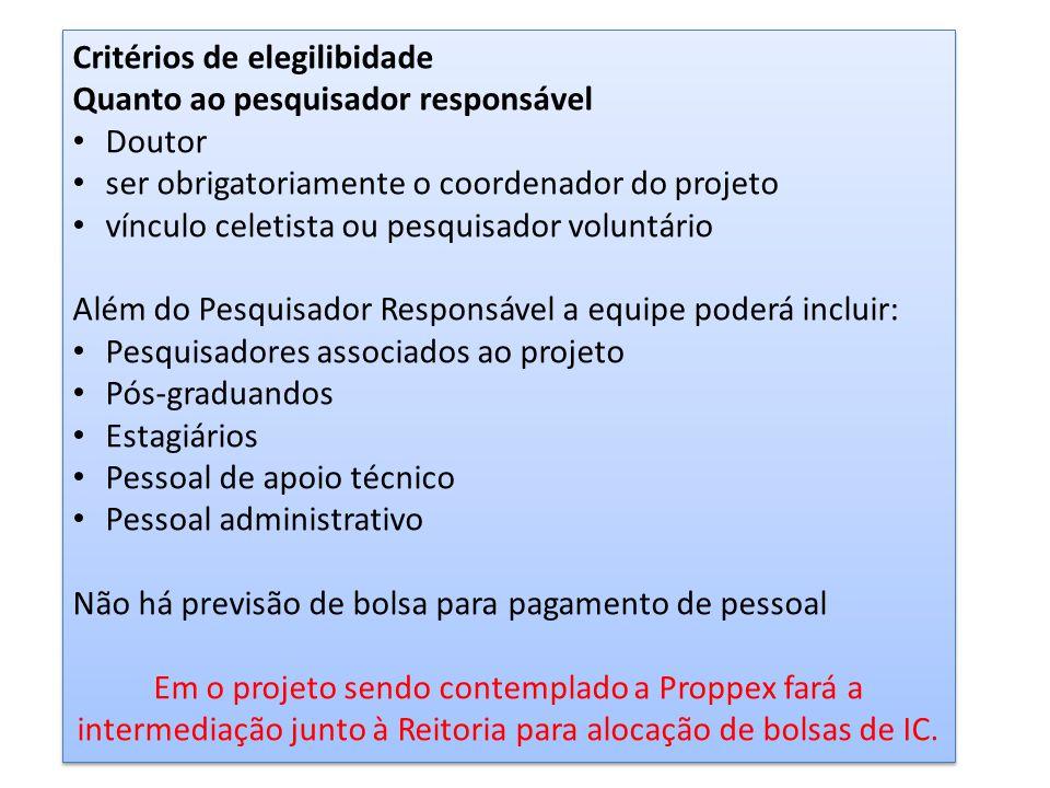 Critérios de elegilibidade Quanto ao pesquisador responsável Doutor ser obrigatoriamente o coordenador do projeto vínculo celetista ou pesquisador vol