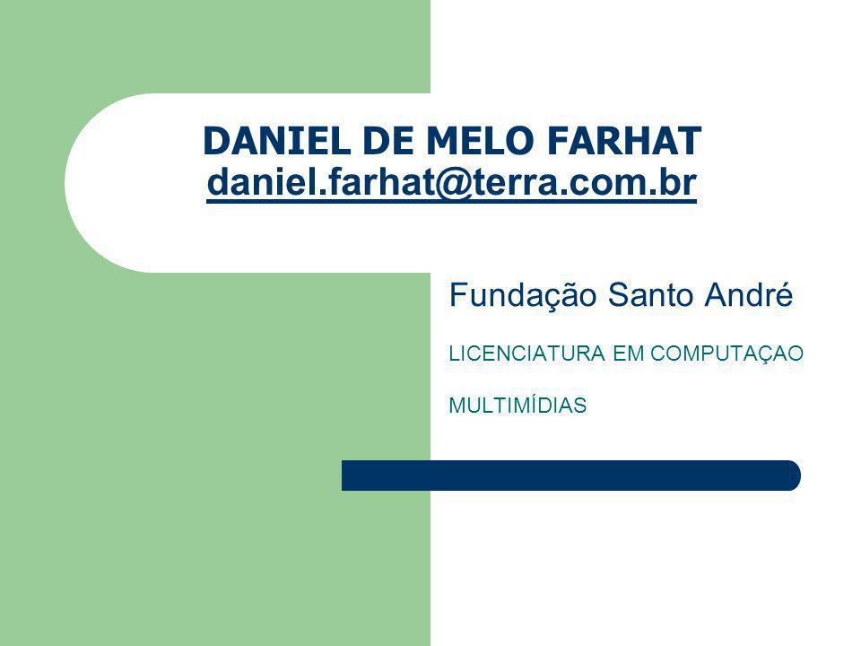 DANIEL DE MELO FARHAT daniel.farhat@terra.com.br daniel.farhat@terra.com.br Fundação Santo André LICENCIATURA EM COMPUTAÇAO MULTIMÍDIAS