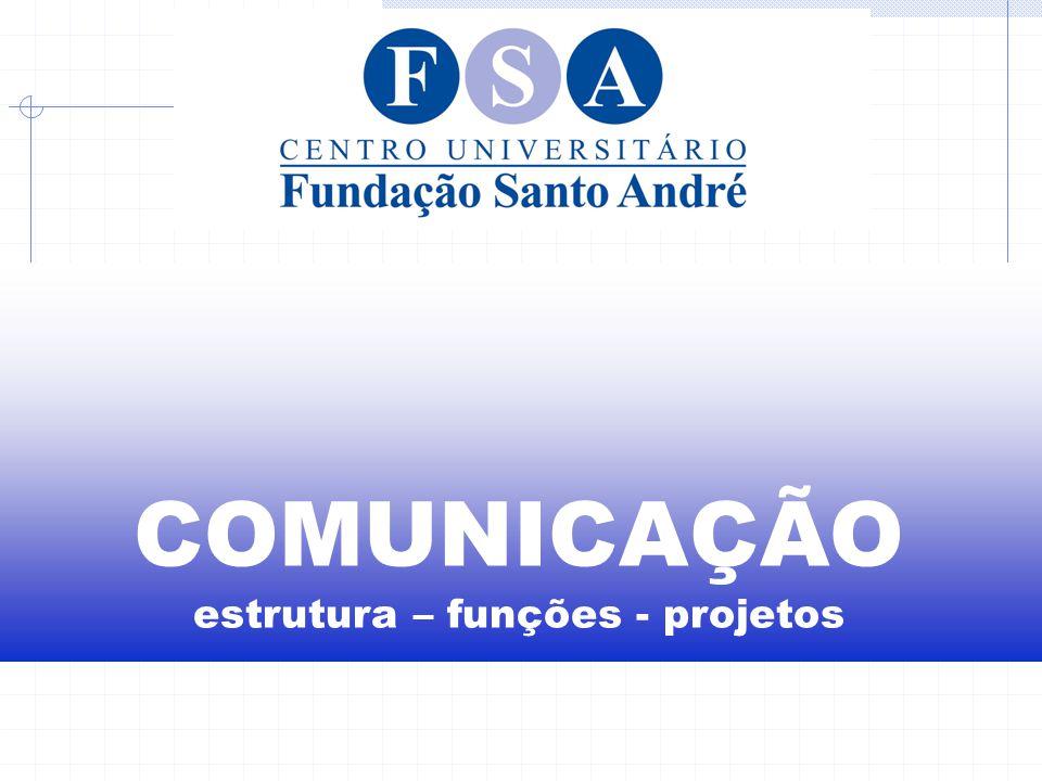 A Comunicação – FSA O setor de Comunicação está sendo estruturado com o objetivo de tratar de qualquer manifestação comunicativa visando a integração interna e externa por meio de informação qualificada, bem como, divulgar os serviços prestados e projetos desenvolvidos pela instituição.