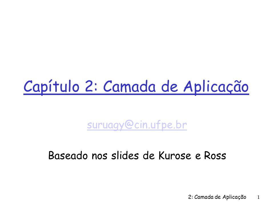 2: Camada de Aplicação62 POP3 (mais) e IMAP Mais sobre o POP3 r O exemplo anterior usa o modo download e delete.
